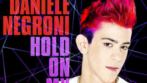 "Daniele Negroni ""Hold On My Heart"""